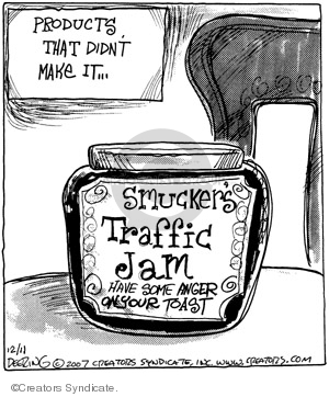 Products that didnt make it…Smuckers Traffic Jam.  Have some anger on your toast.