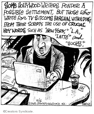 "Some Hollywood writers ponder a possible settlement, but those who write for TV sitcoms bargain, withholding from their scripts the use of crucial keywords, such as ""New York"", ""L.A.."", ""Latte"" and ""sucks"". Recycled from season 2."