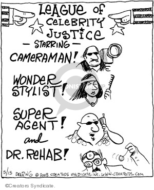 League of Celebrity Justice. Starring. Cameraman! Wonder Stylist. Super agent! And Dr. Rehab.