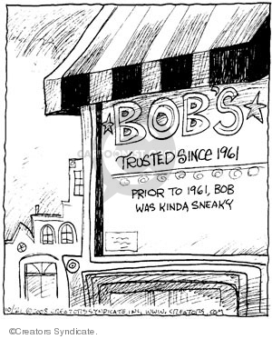 * Bobs * Trusted since 1961. Prior to 1961, Bob was kinda sneaky.