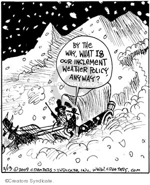 By the way, what is our inclement weather policy, anyway.