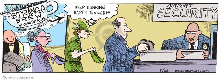 Keep thinking happy thoughts. Airport security.