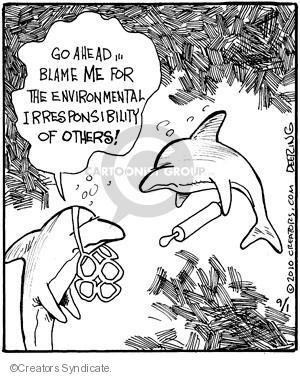 Go ahead … Blame me for the environmental irresponsibility of others.
