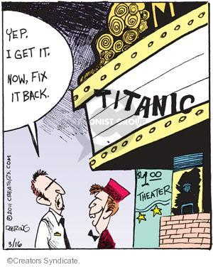 Yep. I get it. Now, fix it back. Titanic. $1.00 theater.