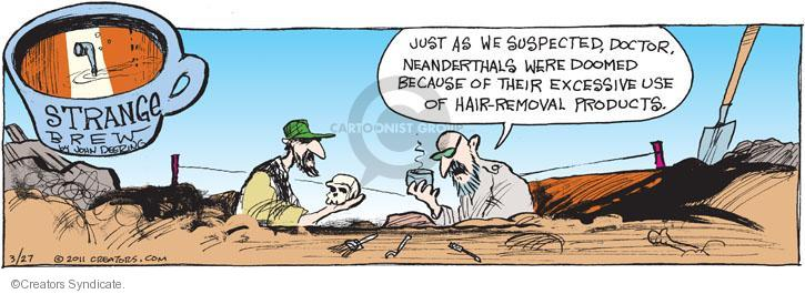 Just as we suspected, doctor, Neanderthals were doomed because of their excessive use of hair-removal products.