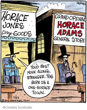 Horace Jones Dry Goods. Grand Opening. Horace Adams General Store. Youd best move along, stranger. This here is a one-Horace town.