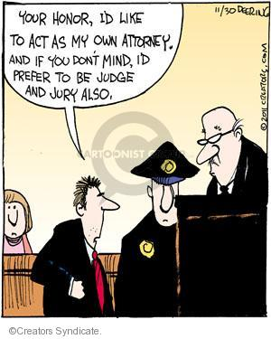 Your honor, Id like to act as my own attorney. And if you dont mind, Id prefer to be judge and jury also.