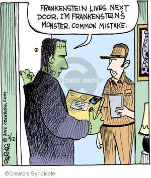 Frankenstein lives next door. Im Frankensteins monster. Common mistake.