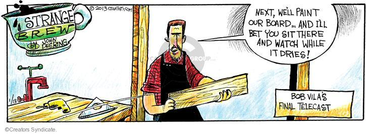 Comic Strip John Deering  Strange Brew 2013-01-13 Bob