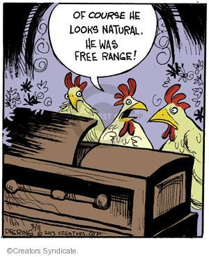 Of course he looks natural. He was free range!