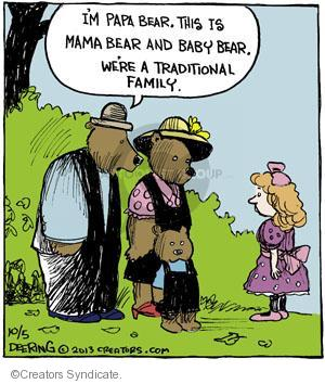 Im Papa Bear, this is Mama Bear and Baby Bear. Were a traditional family.