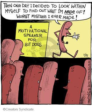 Then one day I decided to look within myself to find out that Im MADE of! Worst mistake I ever made. A Motivational Speaker For Hot Dogs.