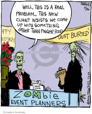 "Well, this is a real problem … this new client insists we come up with something other than finger food. ""Just Buried."" Zombie Event Planners. Zep."