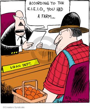 According to the E.I.E.I.O., you had a farm ... Loan Dept.