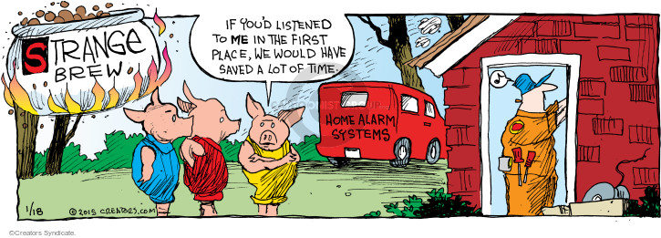 If youd listened to me in the first place, we would have saved a lot of time. Home alarm systems.