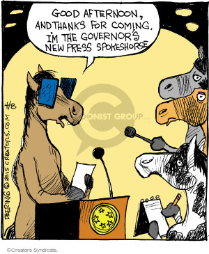 Good afternoon, and thanks for coming. Im the governors new press spokeshorse.