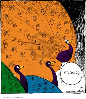 Steroids.