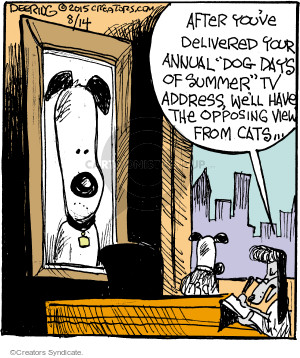 "After youve delivered your annual ""Dog Days of Summer"" tv address, well have the opposing view from cats …"