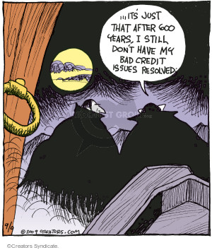 … Its just that, after 600 years, I still dont have my bad credit issues resolved. (This cartoon was originally published on 2009-09-09).