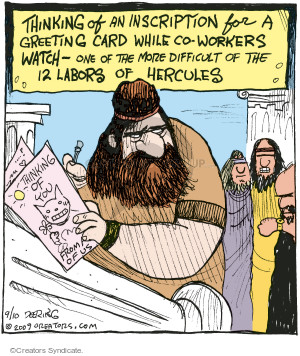 Thinking of an inscription for a greeting card while co-workers watch - One of the more difficult of the 12 labors of Hercules. Thinking of you. From all of us. (This cartoon was originally published on 2009-09-10).