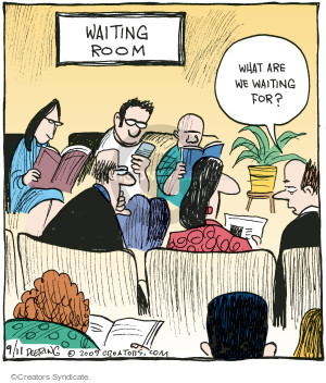 Waiting room. What are we waiting for?  (This cartoon was originally published on 2009-09-11).