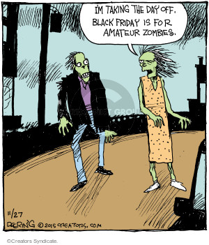 Im taking the day off. Black Friday is for amateur zombies.