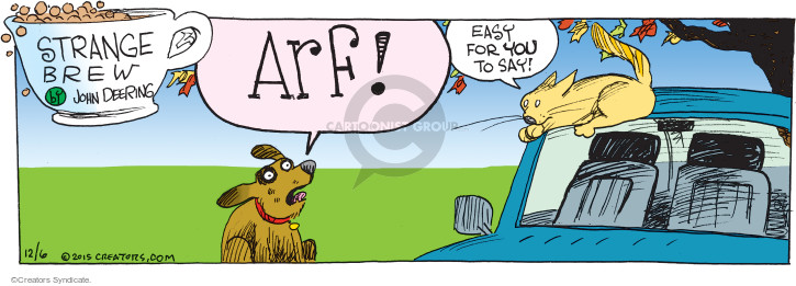 Arf! Easy for you to say!
