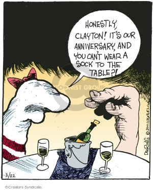 Honestly, Clayton! Its our anniversary, and you cant wear a sock to the table?!