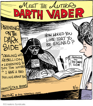 "Meet the Author Darth Vader. ""Parenting on the Dark Side"". Dealing with rebellion. Learning to say the words ""I have a bad feeling about this."" Death Star Books. How would you like that signed?"