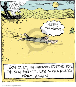 Gasp! The irony! Tragically, the cartoon editor for The New Yorker was never heard from again.