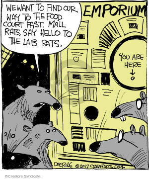 We want to find out way to the food court fast. Mall rats, say hello to the lab rats. Emporium. You are here.