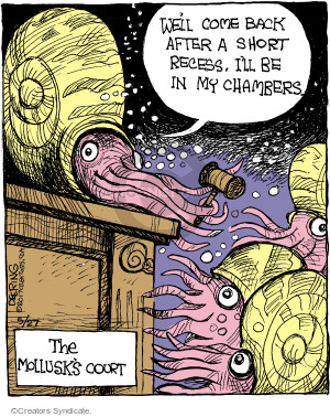 Well come back after a short recess, Ill be in my chambers. The Mollusks Court.