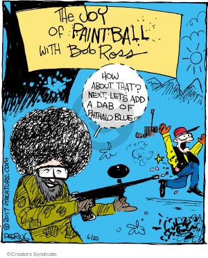 The Joy of Paintball with Bob Ross. How about that? Next, lets add a dab of phthalo blue.