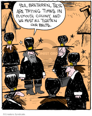Yeah, brethren, these are trying times in Plymouth colony, and we must all tighten our belts.