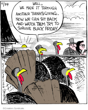 Well, we made it through another Thanksgiving. Now we can sit back and watch them try to survive Black Friday.