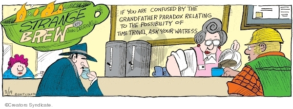 If you are confused by the grandfather paradox relating to the possibility of time travel, ask your waitress.