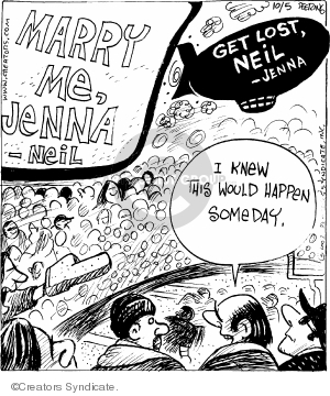Marry me, Jenna - Neil.  Get lost, Neil - Jenna.  I knew this would happen someday.