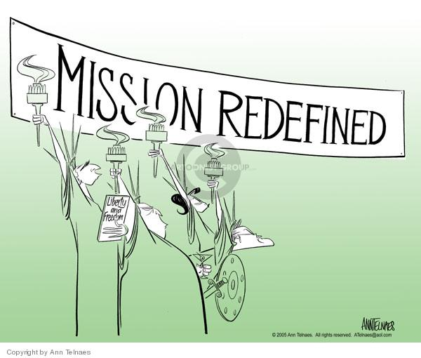 "Mission Redefined.  (In conjunction with shift to a redefinition of the Iraq wars mission, members of the administration stand under a banner reminiscent of the ""Mission Accomplished"" banner and all carry a torch similar to that carried by the Statue of Liberty.)"