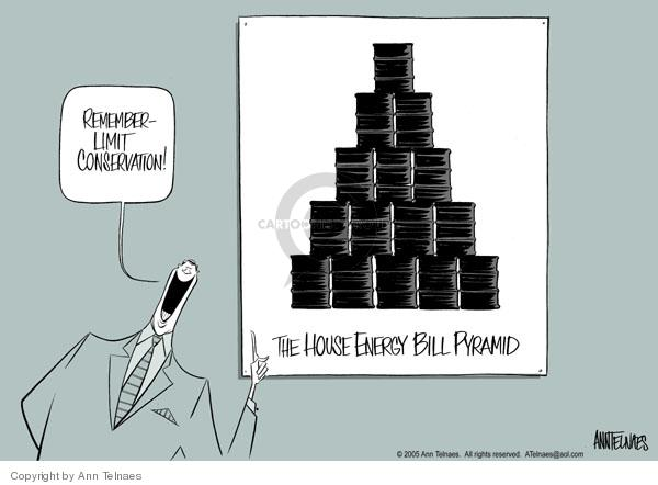 Remember - limit conservation.  The House Energy Bill Pyramid.
