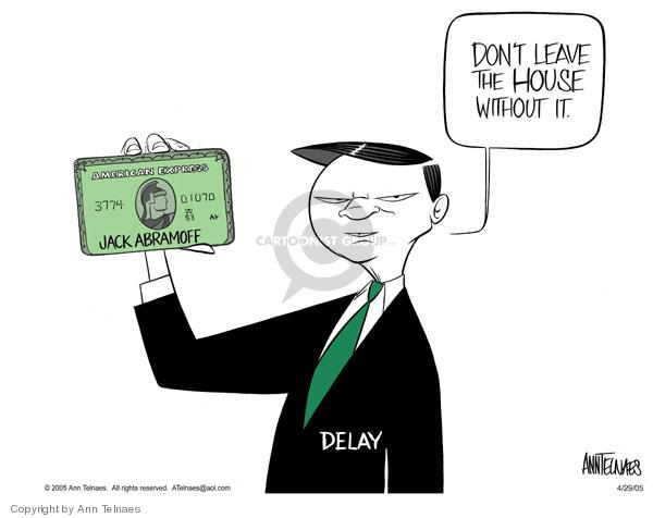 American Express.  Jack Abramoff.  Dont leave the house without it.