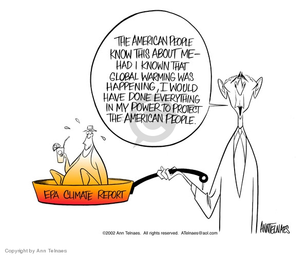 EPA Climate Report. The American people know this about me -- had I known that global warming was happening, I would have done everything in my power to protect the American people.