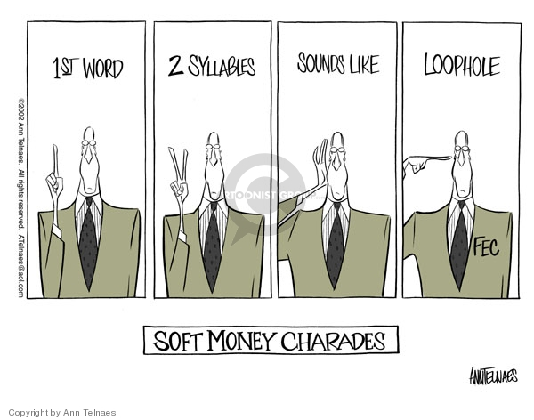 Soft money charades. 1st word, 2 syllables, sounds like, loophole. FEC