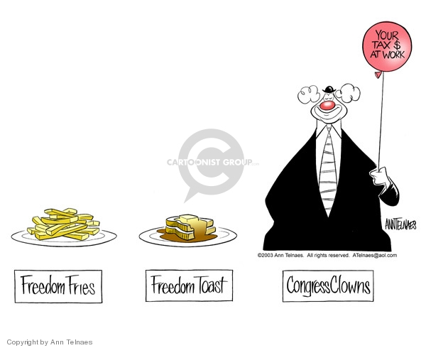 Freedom Fries. Freedom Toast. Congress Clowns. Your tax $ at work.