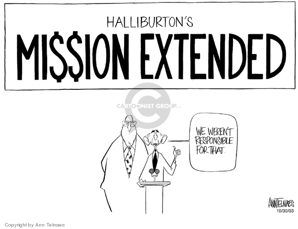 Ann Telnaes  Ann Telnaes' Editorial Cartoons 2003-10-30 Cheney Halliburton