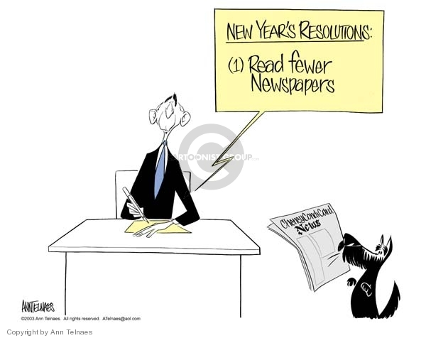 New Years Resolutions:  (1) Read fewer newspapers.  Cheney Condi Card News.