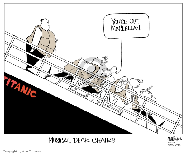 Titanic. Musical Deck Chairs. Youre out, McClellan.