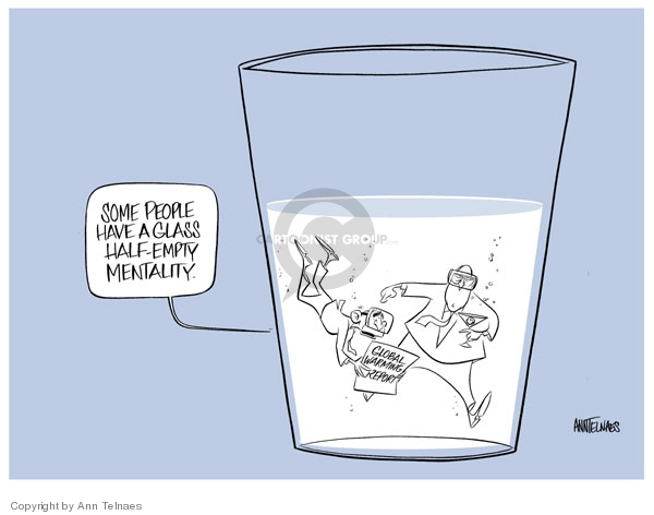 Some people have a glass half-empty mentality. Global warming report.