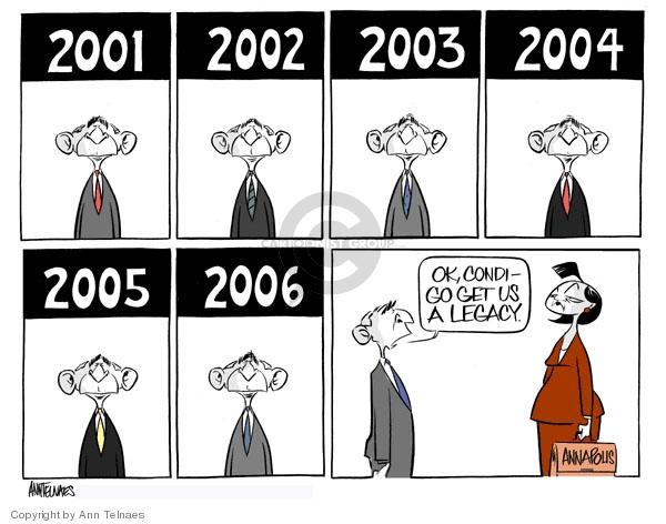 2001. 2002. 2003. 2004. 2005. 2006. Ok, Condi - go get us a legacy. Annapolis.