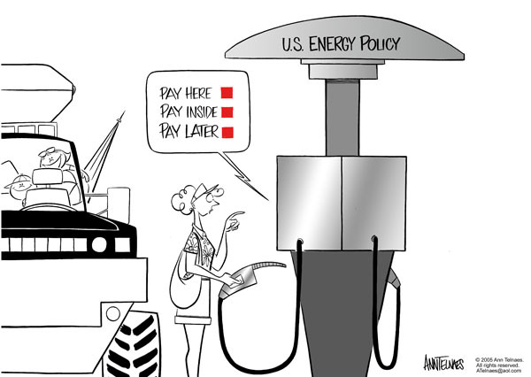 U.S. Energy Policy.  Pay here.  Pay inside.  Pay later.