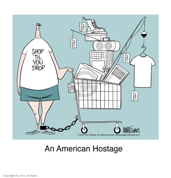 An American Hostage.  Shop til you drop.  Made in China.  Made in China.  Made in China.  Made in China.  Made in China.